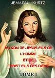 Au Nom de Jésus Fils de l'Homme et de Christ Fils des Dieux (French Edition)