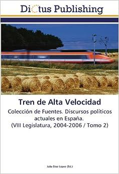 Tren de Alta Velocidad: Colección de Fuentes. Discursos