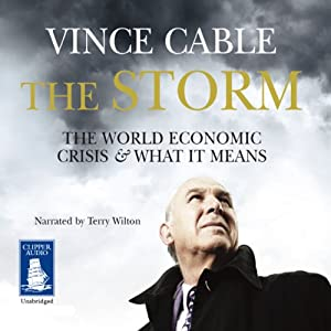 The Storm: The World Economic Crisis and What It Means | [Vince Cable]