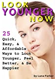 Look Younger Now: 25 Quick, Easy, and Affordable Ways to Look Younger, Feel Better, and Be Happier