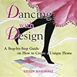 Dancing with Design A Step-by-Step Guide on How to Create a Unique Homeby Eileen Marshall