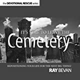 img - for It's Time to Leave the Cemetery: Repositioning Your Life For The Next Big Thing! (Devotional Rescue Series) book / textbook / text book