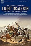 George Farmer The Adventures of a Light Dragoon in the Napoleonic Wars - A Cavalryman During the Peninsular & Waterloo Campaigns, in Captivity & at the Siege of ... and at the Siege of Bhurtpore, India