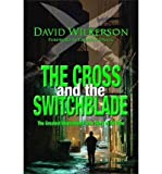 David Wilkerson [The Cross and the Switchblade: The Greatest Inspirational True Story of All Time] [by: David Wilkerson]