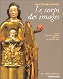 Le Corps des images (French Edition) (2070761592) by Schmitt, Jean-Claude