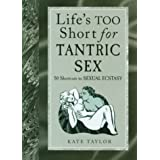Life's Too Short for Tantric Sex: 50 Shortcuts to Sexual Ecstasy ~ Kate Taylor