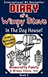 Minecraft: Diary of a Wimpy Steve: Book 3: In the Dog House! (Unofficial Minecraft Diary 3) For kids who like: Minecraft Books, Minecraft Diary, Minecraft Comics, Minecraft Diary Books, Wimpy Steve