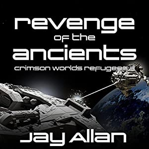 Revenge of the Ancients: Crimson Worlds Refugees, Book 3 Audiobook by Jay Allan Narrated by Jay Snyder