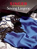 Sewing Lingerie (Singer Sewing Reference Library) (0865732612) by Singer