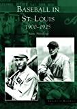 Baseball in St. Louis, 1900-1925 (MO) (Images of Baseball)