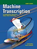 img - for Machine Transcription: A Comprehensive Approach for Today's Office Professional Short Course Text-Workbook with CD-ROM book / textbook / text book