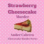 Strawberry Cheesecake Murder: A St. Augustine Culinary Cozy Mystery, Book 1 | Amber Cabrera