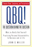 QBQ! The Question Behind the Question: Practicing Personal Accountability in business and in Life