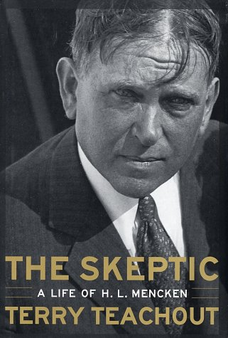 Skeptic : A Life of H. L. Mencken, TERRY TEACHOUT