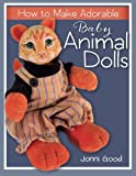img - for How to Make Adorable Baby Animal Dolls: With Soft-Sculpted Bodies and Heads Made with Silky-Smooth Home-Made Air-Dry Clay book / textbook / text book