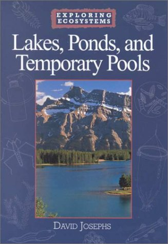 Lakes, Ponds, and Temporary Pools (Exploring Ecosystems)