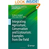 Integrating Agriculture, Conservation and Ecotourism: Examples from the Field (Issues in Agroecology - Present...