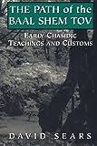David Sears Path of the Baal Shem Tov: Early Chasidic Teachings and Customs: Early Chasidic Teachings and Customs