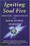Ingniting the Soulfire: Spiritual Dimensions of the Bach Flower Remedies