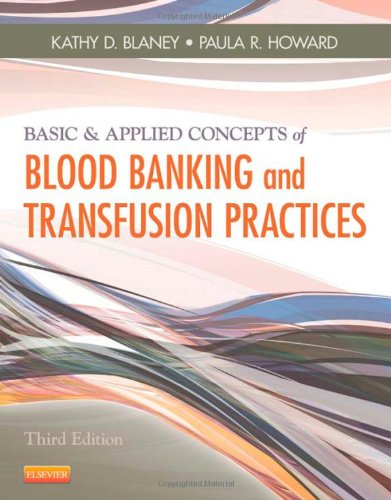 Basic & Applied Concepts of Blood Banking and Transfusion Practices, 3e PDF