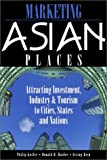 Marketing Asian Places: Attracting Investment, Industry and Tourism to Cities, States and Nations (0471479136) by Kotler, Philip