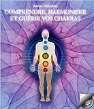 Comprendre, harmoniser et gu�rir vos chakras - Livre + CD