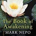 The Book of Awakening Audiobook by Mark Nepo Narrated by Mark Nepo