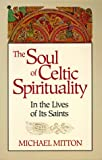 The Soul of Celtic Spirituality: In the Lives of Its Saints