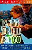 Teaching Your Child About God (0830717846) by Wes Haystead