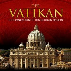 Der Vatikan. Geheimnisse hinter den heiligen Mauern Hörbuch