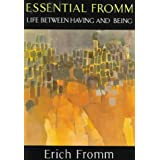The Essential Fromm: Life Between Having and Being (Psychology/self-help)by Erich Fromm