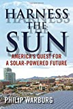 Harness the Sun: America s Quest for a Solar-Powered Future