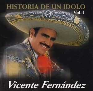 Vicente Fernandez - Historia De Un Idolo - Amazon.com Music