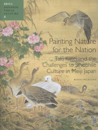 Painting Nature for the Nation: Taki Katei and the Challenges to Sinophile Culture in Meiji Japan (Japanese Visual Cultu