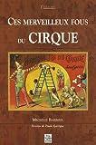 echange, troc Michèle Barbier - Ces merveilleux fous du cirque
