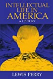 Intellectual Life in America: A History (0226661016) by Lewis Perry