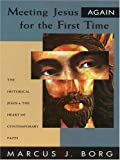 Meeting Jesus Again for the First Time: The Historical Jesus & the Heart of Contemporary Faith (Christian Softcover Originals)