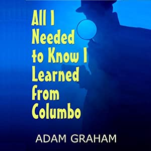 All I Needed to Know I Learned from Columbo | [Adam Graham]
