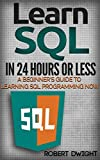 SQL: Learn SQL in 24 Hours or Less - A Beginner�fs Guide To Learning SQL Programming Now (SQL, SQL Programming, SQL Course)...
