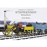 George and Robert Stephenson, Railway Pioneersby Chris Morris