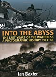Into the Abyss: The Last Years of the Waffen SS 1943-45: A Photographic History