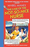 The Case of the Not-So-Nice Nurse: A Nancy Clue and Cherry Aimless Mystery (Maney, Mabel)
