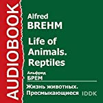 Life of Animals. Reptiles [Russian Edition] | Alfred Brehm