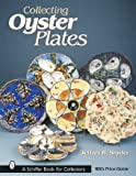 Collecting Oyster Plates (Schiffer Book for Collectors) (0764314815) by Snyder, Jeffrey B.