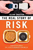 Image of The Real Story of Risk: Adventures in a Hazardous World