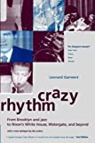 Leonard Garment Crazy Rhythm: From Brooklyn And Jazz To Nixon's White House, Watergate, And Beyond