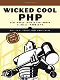 Wicked Cool PHP: Real-world Scripts That Solve Difficult Problems