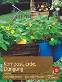 Kompost, Erde, Düngung: Gesunder Boden - gesunde Pflanzen