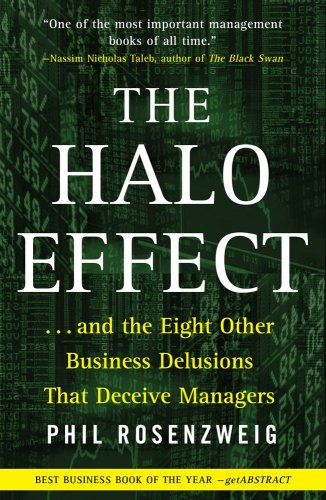 The Halo Effect: ... and the Eight Other Business Delusions That Deceive Managers (Paperback)