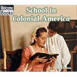 School in Colonial America (Welcome Books: Colonial America (Paperback))